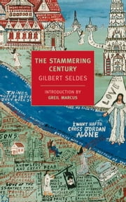 The Stammering Century ebook by Gilbert Seldes,Greil Marcus