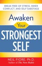 Awaken Your Strongest Self ebook by Neil A. Fiore