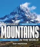 The Highest Mountains In The World - Geology for Children | Children's Earth Sciences Books ebook by Baby Professor