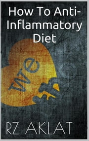 How To Anti-Inflammatory Diet ebook by RZ Aklat