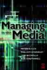 Managing in the Media ebook by William Houseley,Tom Nicholls,Ron Southwell,Pamela Block
