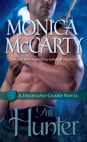 The Hunter - A Highland Guard Novel ebook by Monica McCarty