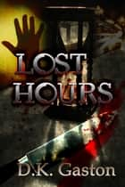 Lost Hours ebook by D K Gaston