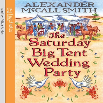 The Saturday Big Tent Wedding Party audiobook by Alexander McCall Smith