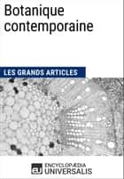 Botanique contemporaine - Les Grands Articles d'Universalis ebook by Encyclopaedia Universalis