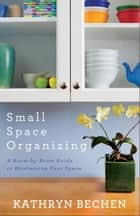 Small Space Organizing ebook by Kathryn Bechen