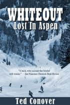 Whiteout: Lost In Aspen ebook by Ted Conover