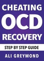 Cheating OCD Recovery Guide ebook by Ali Greymond