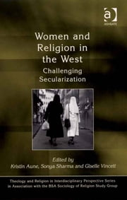 Women and Religion in the West - Challenging Secularization ebook by Dr Giselle Vincett,Dr Sonya Sharma,Dr Kristin Aune,Dr Kristin Aune,Dr Pink Dandelion,CPQS,Woodbrooke
