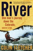 River - One Man's Journey Down the Colorado, Source to Sea ebook by Colin Fletcher