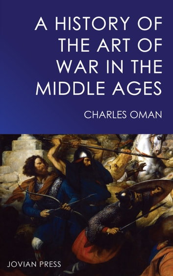 A History of the Art of War in the Middle Ages ebook by Charles Oman