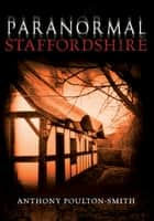 Paranormal Staffordshire ebook by Anthony Poulton-Smith
