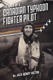 The Saga of a Canadian Typhoon Fighter Pilot ebook by Jack Hilton