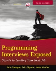 Programming Interviews Exposed - Secrets to Landing Your Next Job ebook by John Mongan,Noah Kindler,Eric Giguère