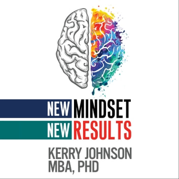 New Mindset, New Results audiobook by Kerry Johnson, MBA, PhD