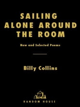 Sailing Alone Around the Room - New and Selected Poems ebook by Billy Collins