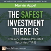 The Safest Investment There Is - Treasury Inflation-Protected Securities (TIPS) ebook by Marvin Appel