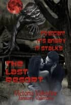 The Last Resort - It's Ancient, It's Angry, It Stalks ebook by Victoria Valentine, January Valentine