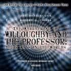 The Whithering of Willoughby and the Professor: Their Ways in the Worlds - The Best of the Comedy-O-Rama Hour, Season 3 audiobook by Joe Bevilacqua, David Garland, Robert J. Cirasa