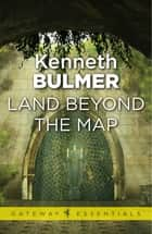 Land Beyond the Map - Keys to the Dimensions Book 1 ebook by Kenneth Bulmer