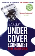 Dear Undercover Economist - The very best letters from the Dear Economist column ebook by Tim Harford