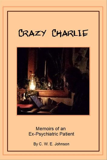 Crazy Charlie - Memoirs of an Ex-Psychiatric Patient ebook by Charles W. E.  Johnson