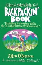Allen & Mike's Really Cool Backpackin' Book - Traveling & camping skills for a wilderness environment ebook by Allen O'Bannon, Mike Clelland