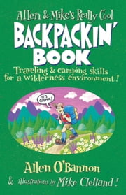 Allen & Mike's Really Cool Backpackin' Book - Traveling & camping skills for a wilderness environment ebook by Allen O'Bannon,Mike Clelland