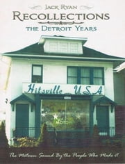Recollections: The Motown Sound By The People Who Made It ebook by Jack Ryan