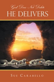 God Does Not Delete - He Delivers ebook by Sue Carabello