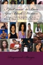 I Just want to Love You Black Woman ebook by Raymond Sturgis