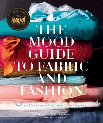 The Mood Guide to Fabric and Fashion - The Essential Guide from the World's Most Famous Fabric Store ebook by Mood Designer Fabrics