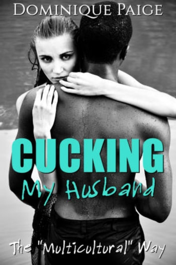 "Cucking My Husband - The ""Multicultural"" Way ebook by Dominique Paige"