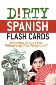"Dirty Spanish Flash Cards - Everyday Slang From ""What's Up?"" to ""F*%# Off!"" ebook by Ulysses  Press"