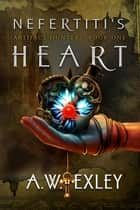 Nefertiti's Heart - The Artifact Hunters, #1 ebook by A. W. Exley
