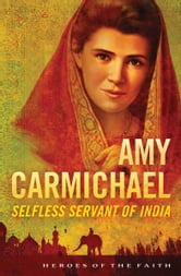 Amy Carmichael: Selfless Servant of India ebook by Sam Wellman