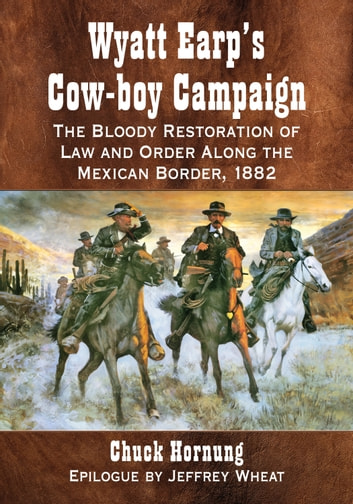 Wyatt earps cow boy campaign ebook by chuck hornung 9781476624655 wyatt earps cow boy campaign the bloody restoration of law and order along the fandeluxe Images