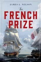 The French Prize - A Novel ebook by James L. Nelson