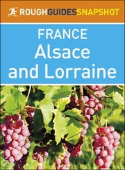 The Rough Guide Snapshot France: Alsace and Lorraine ebook by Rough Guides