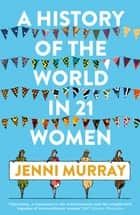 A History of the World in 21 Women - A Personal Selection ebook by Jenni Murray