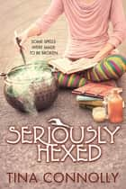 Seriously Hexed ebook by Tina Connolly