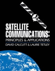 Satellite Communications: Principles and Applications ebook by Calcutt, David