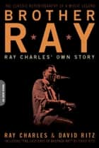 Brother Ray - Ray Charles' Own Story ebook by David Ritz, Ray Charles