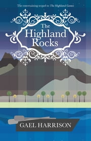 The Highland Rocks - The entertaining sequel to The Highland Games ebook by Gael Harrison