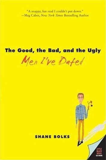 The Good, the Bad, and the Ugly Men I've Dated ebook by Shane Bolks
