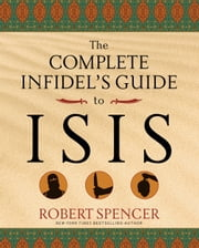 The Complete Infidel's Guide to ISIS ebook by Robert Spencer