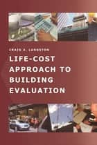 Life-Cost Approach to Building Evaluation ebook by Craig Langston