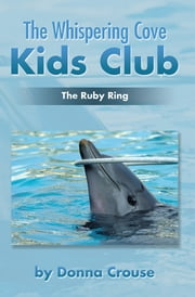 The Whispering Cove Kids Club - The Ruby Ring ebook by Donna Crouse