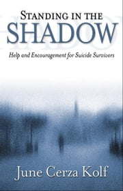 Standing in the Shadow - Help and Encouragement for Suicide Survivors ebook by June Cerza Kolf