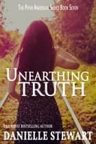 Unearthing Truth ebook by Danielle Stewart